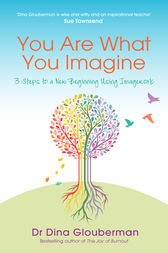 You Are What You Imagine by Dr Dina Glouberman