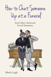How to Chat Someone Up at a Funeral by Mark Leigh