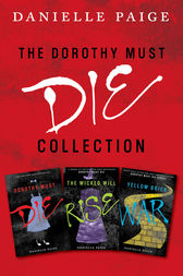 Dorothy Must Die Collection: Books 1-3 by Danielle Paige