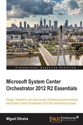 Microsoft System Center Orchestrator 2012 R2 Essentials by Miguel Oliveira