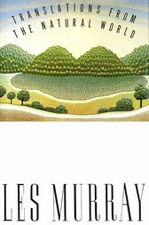 Translations from the Natural World by Les Murray