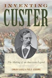 Inventing Custer by Edward Caudill