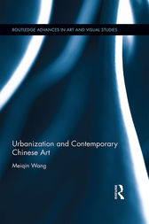 Urbanization and Contemporary Chinese Art by Meiqin Wang