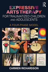 Expressive Arts Therapy for Traumatized Children and Adolescents by Carmen Richardson