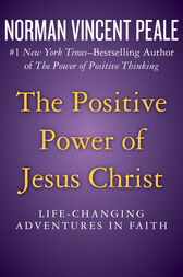 The Positive Power of Jesus Christ by Norman Vincent Peale