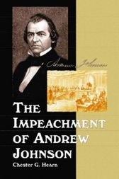 The Impeachment of Andrew Johnson by Chester G. Hearn
