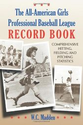 The All-American Girls Professional Baseball League Record Book by W. C. Madden