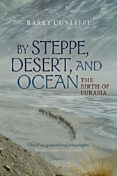 By Steppe, Desert, and Ocean by Barry Cunliffe