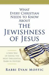 What Every Christian Needs to Know About the Jewishness of Jesus by Rabbi Evan Moffic