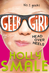 Head Over Heels (Geek Girl, Book 5) by Holly Smale