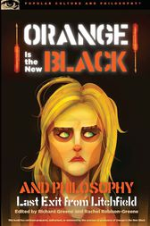Orange Is the New Black and Philosophy by Richard Greene
