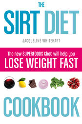 The Sirt Diet Cookbook by Jacqueline Whitehart
