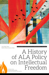A History of ALA Policy on Intellectual Freedom by Trina Magi