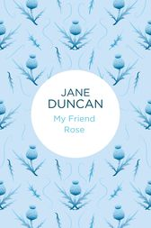 My Friend Rose by Jane Duncan