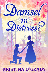 Damsel In Distress? (Time-Travel to Regency England, Book 2) by Kristina O'Grady
