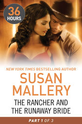 The Rancher and the Runaway Bride Part 1 (36 Hours, Book 19) by Susan Mallery