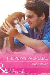 The Puppy Proposal (Mills & Boon Cherish) (Paradise Animal Clinic, Book 1) by Katie Meyer