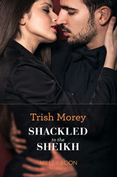 Shackled To The Sheikh (Mills & Boon Modern) (Desert Brothers, Book 4) by Trish Morey