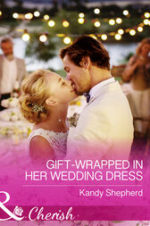 Gift-Wrapped In Her Wedding Dress (Mills & Boon Cherish) by Kandy Shepherd