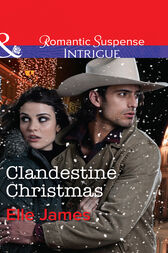 Clandestine Christmas (Mills & Boon Intrigue) (Covert Cowboys, Inc., Book 8) by Elle James