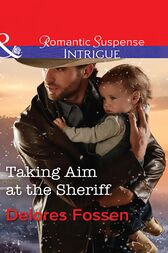 Taking Aim At The Sheriff (Mills & Boon Intrigue) (Appaloosa Pass Ranch, Book 2) by Delores Fossen