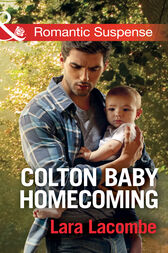 Colton Baby Homecoming (Mills & Boon Romantic Suspense) (The Coltons of Texas, Book 3) by Lara Lacombe