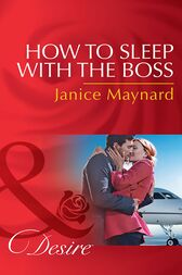 How To Sleep With The Boss (Mills & Boon Desire) (The Kavanaghs of Silver Glen, Book 6) by Janice Maynard