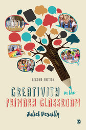 Creativity in the Primary Classroom by Juliet Desailly