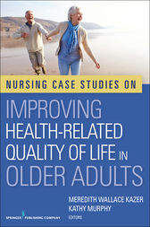 Nursing Case Studies on Improving Health-Related Quality of Life in Older Adults by Meredith Wallace Kazer