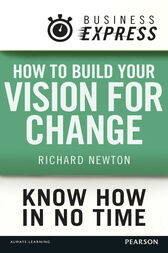 Business Express: How to build your vision for change by Richard Newton
