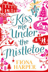 Kiss Me Under the Mistletoe (Mills & Boon M&B) by Fiona Harper