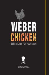 Weber Chicken: Best Recipes for Your Braai by Jamie Purviance