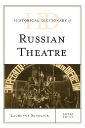 Historical Dictionary of Russian Theatre by Laurence Senelick