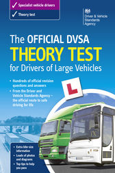 The Official DVSA Theory Test for Drivers of Large Vehicles (13th edition) by DVSA The Driver and Vehicle Standards Agency