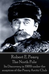 The North Pole by Robert E. Peary
