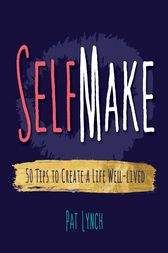 Self Make: 50 Tips to Create a Life Well-lived by Pat G Lynch