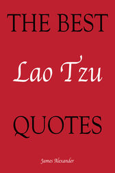 The Best Lao Tzu Quotes by James Alexander