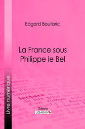 La France sous Philippe le Bel by Edgard Boutaric