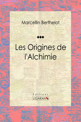 Les Origines de l'Alchimie by Marcellin Berthelot