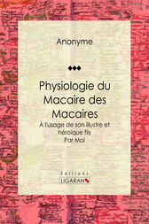 Physiologie du Macaire des Macaires by Anonyme; Ligaran