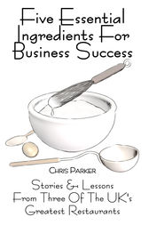 Five Essential Ingredients for Business Success by Chris Parker