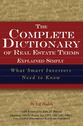 The Complete Dictionary of Real Estate Terms Explained Simply by Jeff Haden