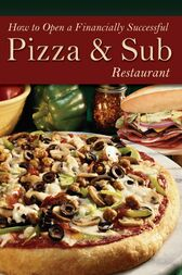 How to Open a Financially Successful Pizza & Sub Restaurant by Shri Henkel