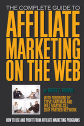 The Complete Guide to Affiliate Marketing on the Web by Bruce Brown