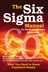 The Six Sigma Manual for Small and Medium Businesses by Craig Baird