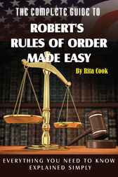 The Complete Guide to Robert's Rules of Order Made Easy by Rita Cook