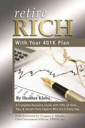 Retire Rich with Your 401K Plan by Heather Kleba