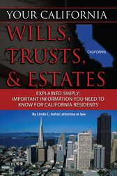 Your California Will, Trusts, & Estates Explained Simply by Linda Ashar