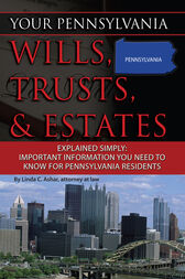 Your Pennsylvania Wills, Trusts, & Estates Explained Simply by Linda Ashar