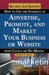 How to Use the Internet to Advertise, Promote, and Market Your Business or Website by Bruce Brown